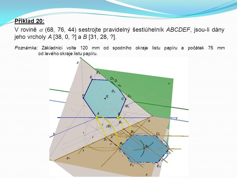 Příklad 20: V rovině  (68, 76, 44) sestrojte pravidelný šestiúhelník ABCDEF, jsou-li dány jeho vrcholy A [38, 0, ] a B [31, 28, ].